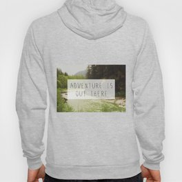 adventure is out there. Hoody