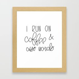 I Run On Coffee & Cuss Words Framed Art Print