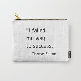 I failed my way to success - Thomas Edison Carry-All Pouch