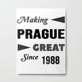 Making Prague Great Since 1988 Metal Print