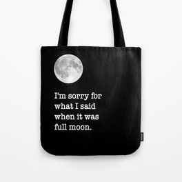 I'm sorry for what I said when it was full moon - Phrase lettering Tote Bag