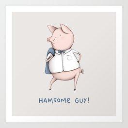 Hamsome Guy! Art Print