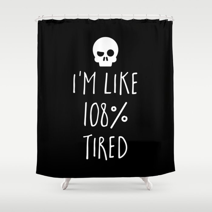 108% Tired Funny Quote Shower Curtain by envyart   Society6
