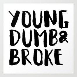 Young Dumb & Broke Art Print