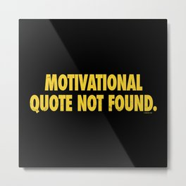Motivational Quote Not Found Metal Print