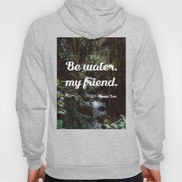 Be water, my friend (white) Hoody