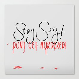 My favorite Murder - Stay Sexy Canvas Print