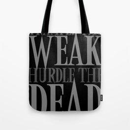 Trample the Weak Hurdle the Dead Tote Bag