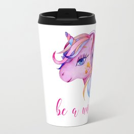be a unicorn Travel Mug