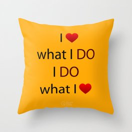 I Love what I DO I DO what I Love Throw Pillow