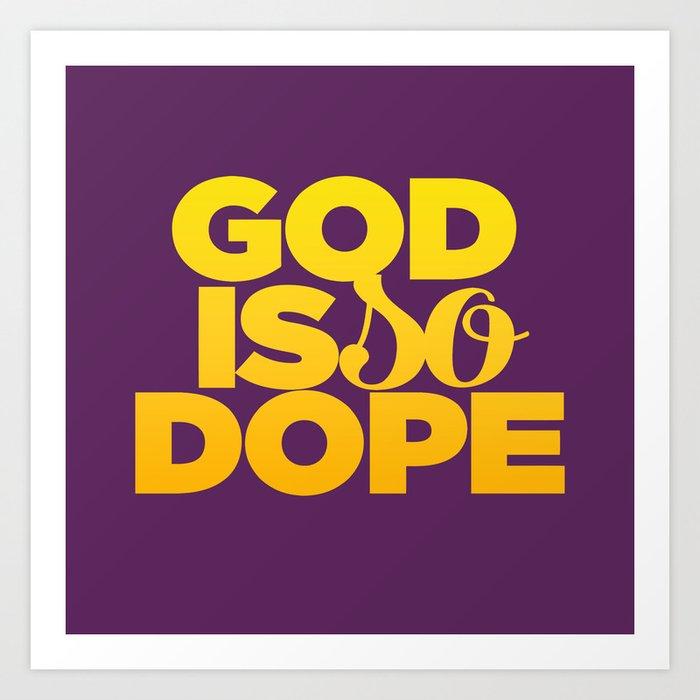 GOD IS SO DOPE Art Print