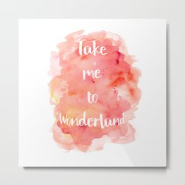 Take Me to Wonderland Metal Print
