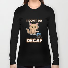 Funny I Don't Do Decaf Cute Angry Cat Long Sleeve T-shirt