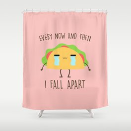 Every Now And Then I Fall Apart, Funny, Cute, Quote Shower Curtain