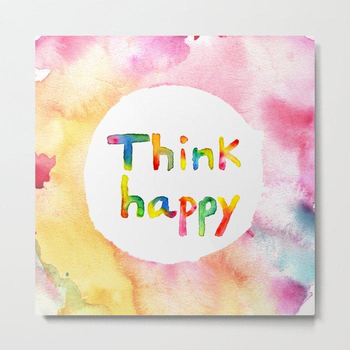 Think Happy Metal Print