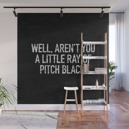 Well, Aren't You A Little Ray Of Pitch Black Wall Mural