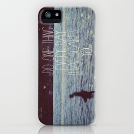 Do One Thing Every Day That Scares You iPhone Case