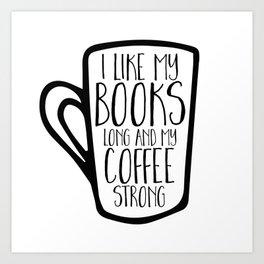 I Like My Books Long and My Coffee Strong Art Print