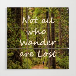 Not All Who Wander Are Lost -- text on Forest Trail Background Wood Wall Art