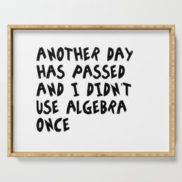Another Day Has Passed I Didn't Use Algebra Serving Tray