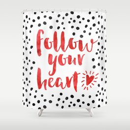 Follow Your Heart Quote Shower Curtain