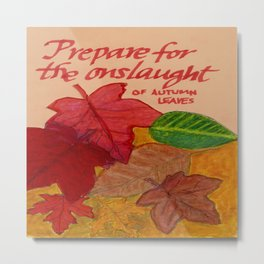 Prepare for the Onslaught of Autumn Leaves Metal Print