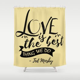 Here's the secret, kids [HIMYM] Shower Curtain