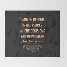 """""""Women belong in all places where decisions are being made."""" -Ruth Bader Ginsburg Throw Blanket"""