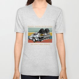 Where We're Going We Don't Need Roads Unisex V-Neck