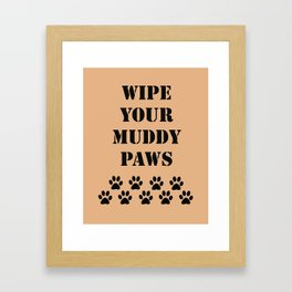 Wipe Your Muddy Paws Framed Art Print