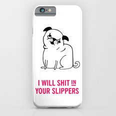 I will shit in your slippers Slim Case iPhone 6s