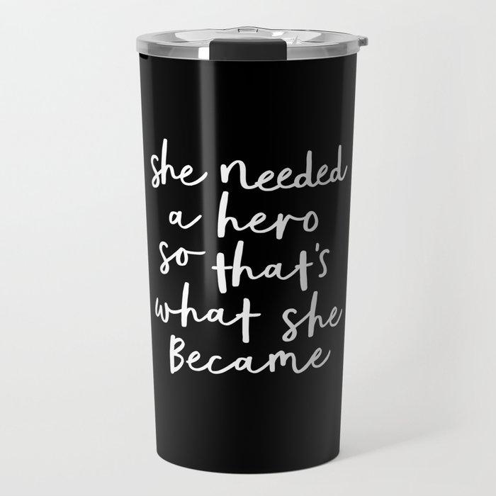 She Needed a Hero So Thats What She Became modern black-white minimalist home room wall decor Travel Mug
