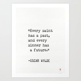 """""""Every saint has a past, and every sinner has a future."""" Art Print"""