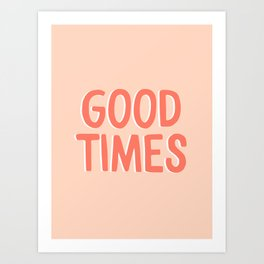 Good Times - Coral Happiness Quote Art Print