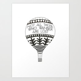 """""""Not all those who wander are lost"""" Art Print"""