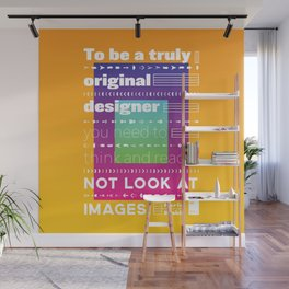 To be a original designer you need to think and read, not look at images Wall Mural