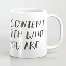 BE CONTENT WITH WHO YOU ARE Coffee Mug