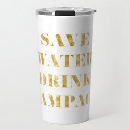 Save Water Drink Champagne Gold Travel Mug