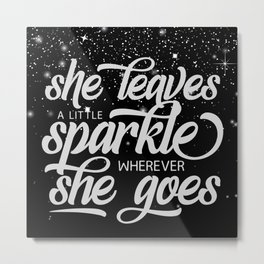 She Leaves A Little Sparkle Wherever She Goes Metal Print