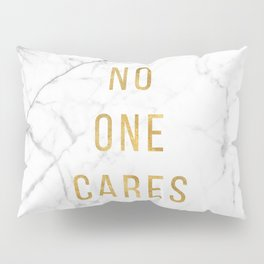 No One Cares Pillow Sham