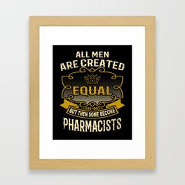 All Men Are Created Equal But Then Some Become Pharmacists Framed Art Print