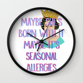 Maybe She's Born With It Maybe It's Seasonal Allergies Wall Clock