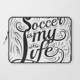 Soccer is my Life Laptop Sleeve