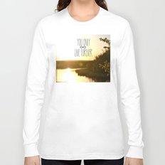 You Only Live Forever Long Sleeve T-shirt