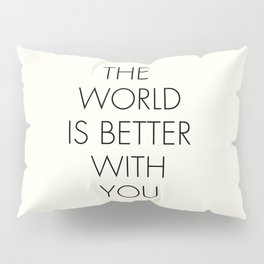 The world is better with You, positive thinking, strong woman, bedroom wall art, minimalist typography, Pillow Sham