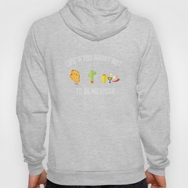 Life is too Short Not to be Mexican Funny Graphic T-shirt Hoody