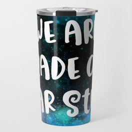 We Are Made Of Star Stuff Travel Mug