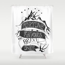 Fortune Favors the Brave Ones Shower Curtain