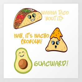 """Perfect Gift For Any Tacos Lovers """"Wanna Taco 'Bout It? Nah, It's Nacho Problem! Guacward"""" T-shirt Art Print"""
