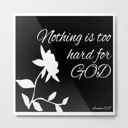 Nothing is too hard for GOD Metal Print